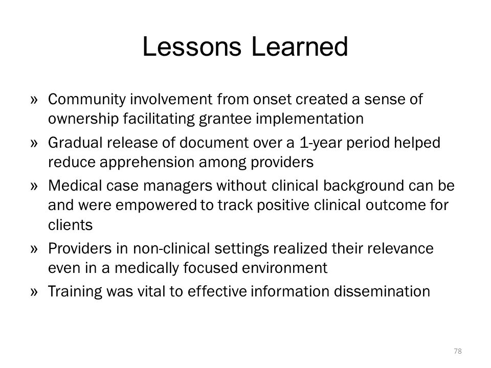 Lessons Learned Community involvement from onset created a sense of ownership facilitating grantee implementation.