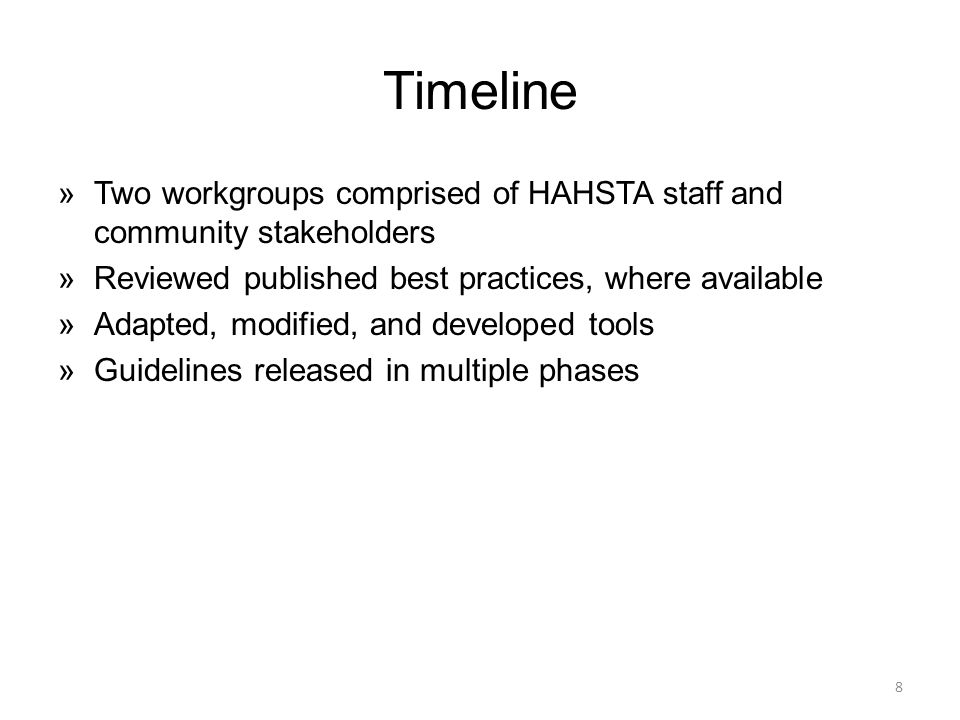 Timeline Two workgroups comprised of HAHSTA staff and community stakeholders. Reviewed published best practices, where available.