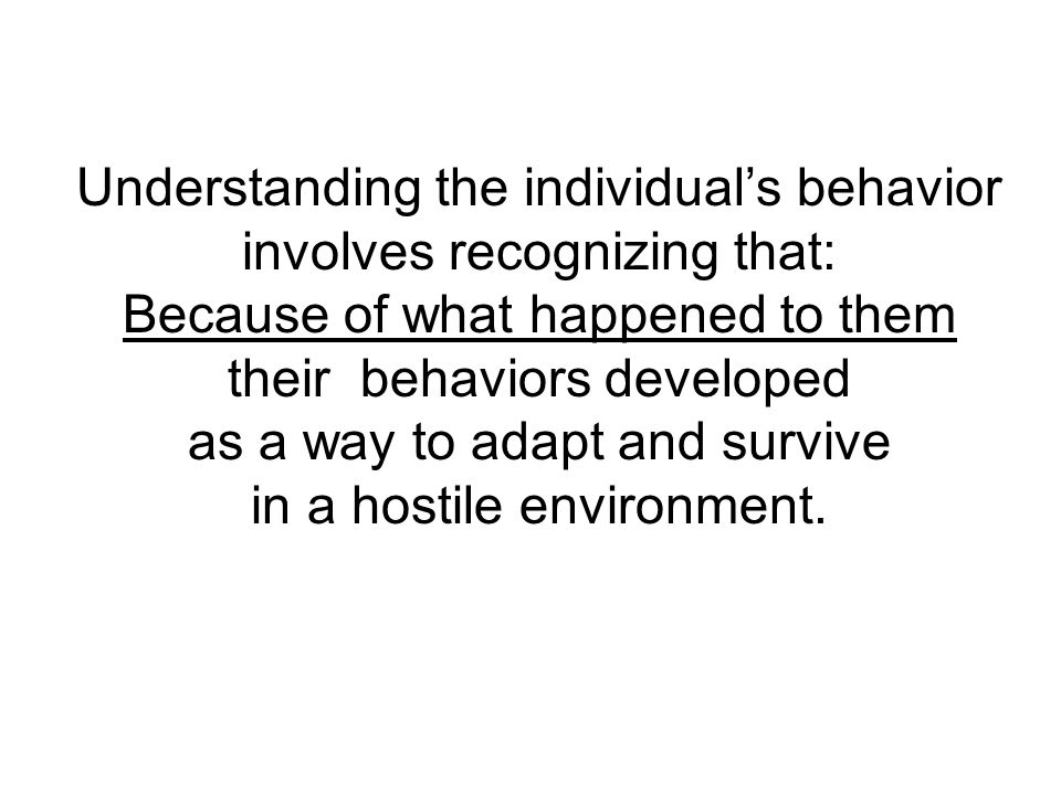 Understanding the individual's behavior involves recognizing that: