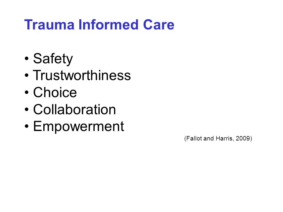 Trauma Informed Care Safety Trustworthiness • Choice • Collaboration