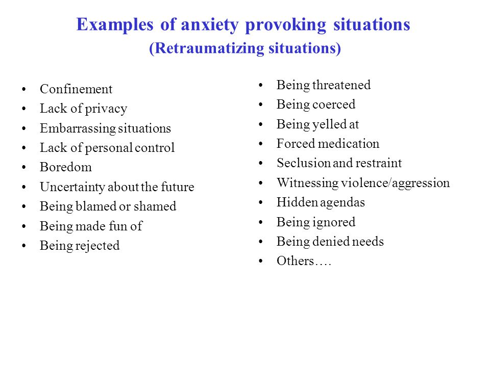 Examples of anxiety provoking situations (Retraumatizing situations)