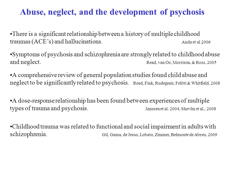 Abuse, neglect, and the development of psychosis