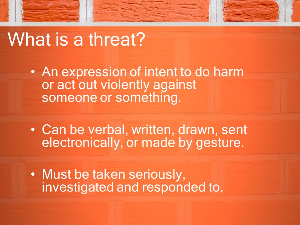 What is a threat An expression of intent to do harm or act out violently against someone or something.