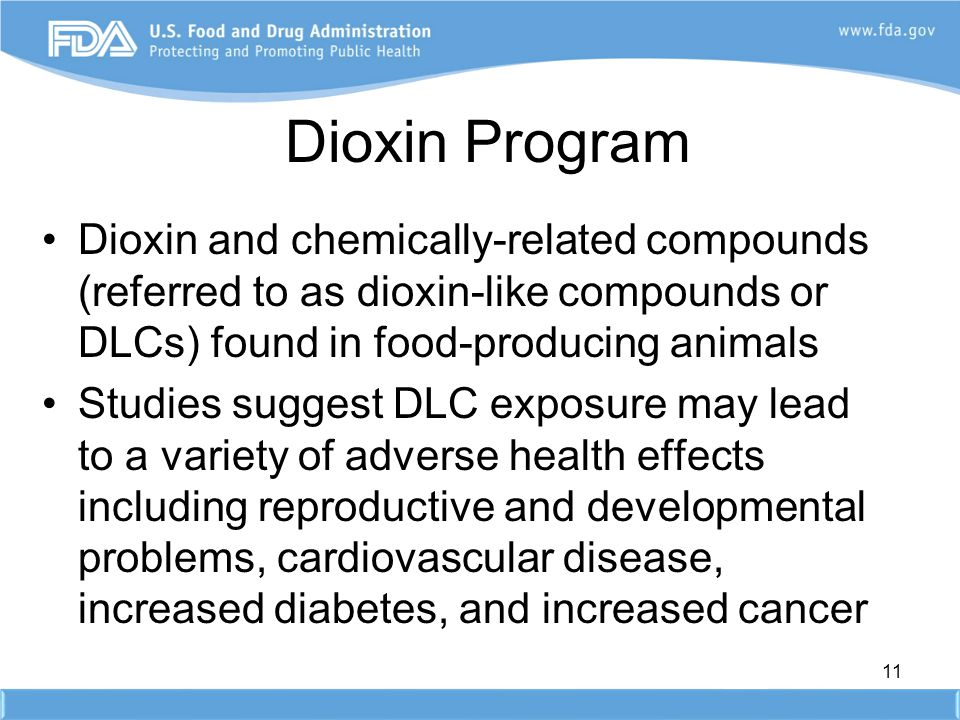 Dioxin Program Dioxin and chemically-related compounds (referred to as dioxin-like compounds or DLCs) found in food-producing animals.