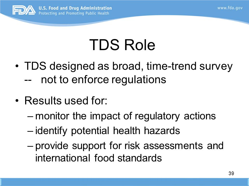 TDS Role TDS designed as broad, time-trend survey -- not to enforce regulations. Results used for: