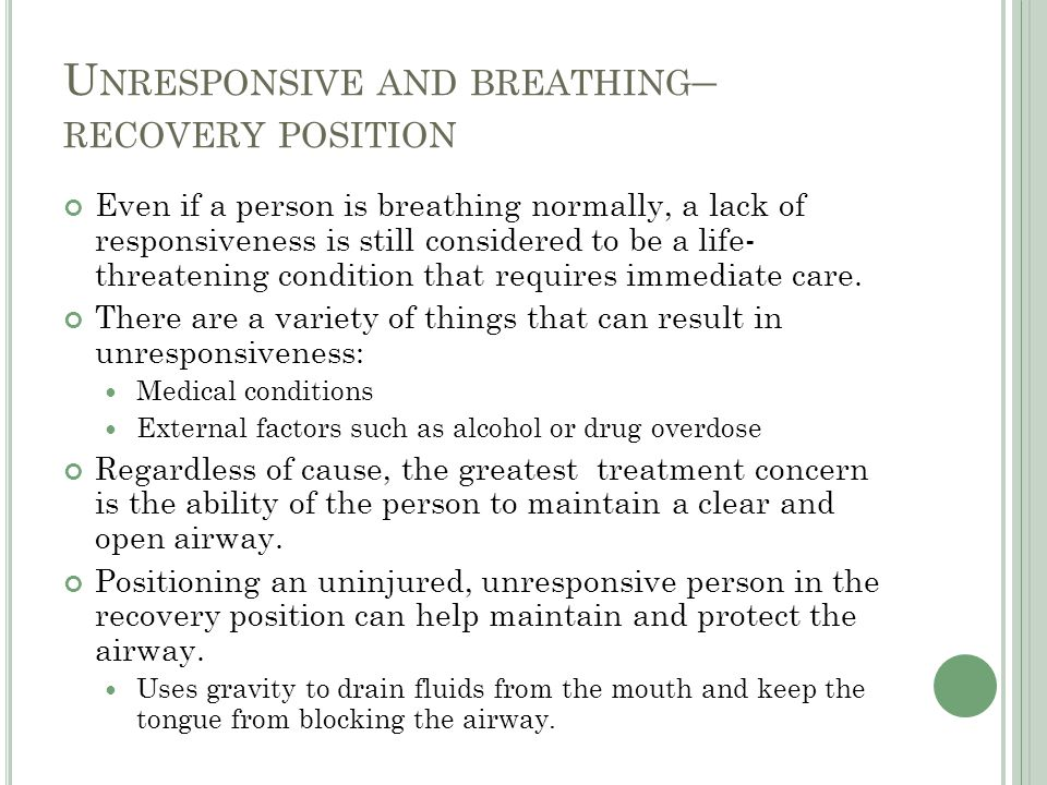 Unresponsive and breathing– recovery position