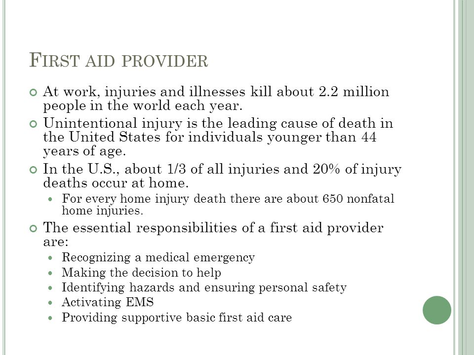 First aid provider At work, injuries and illnesses kill about 2.2 million people in the world each year.