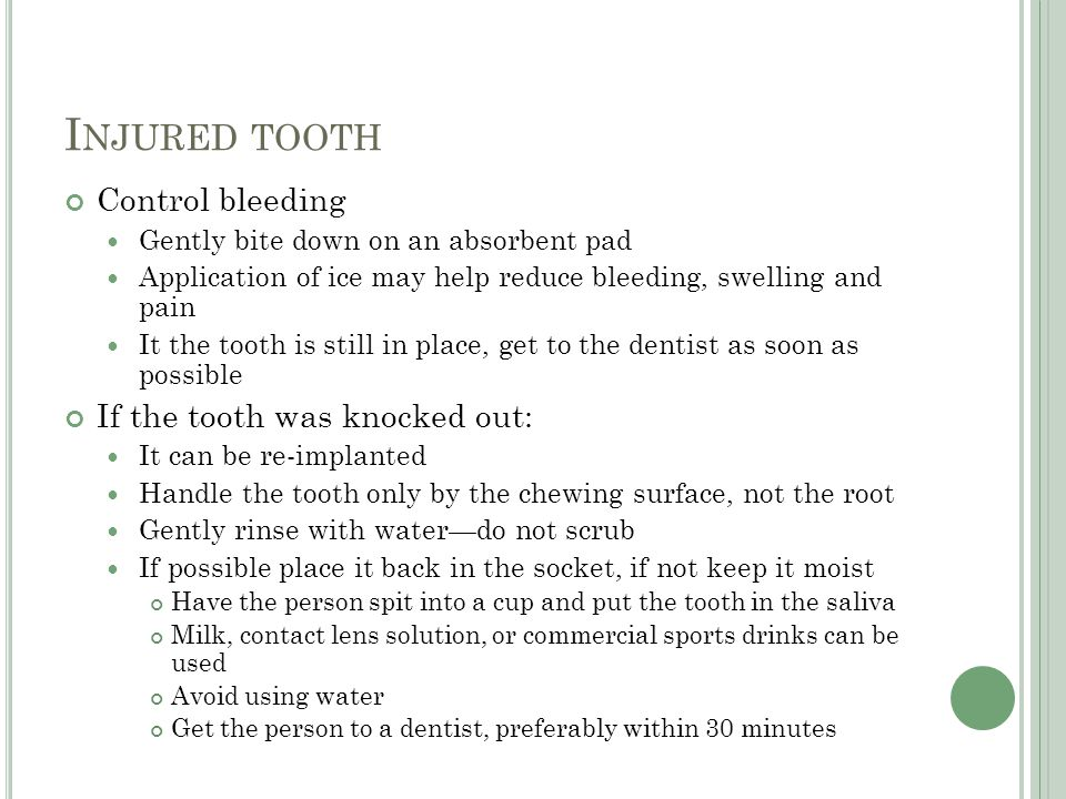 Injured tooth Control bleeding If the tooth was knocked out:
