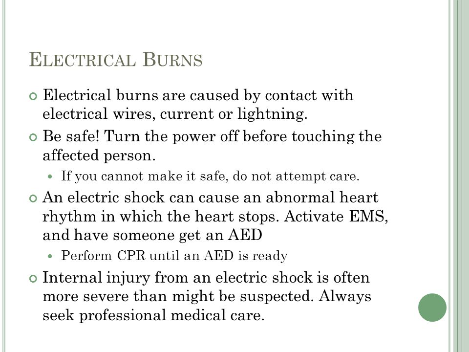 Electrical Burns Electrical burns are caused by contact with electrical wires, current or lightning.