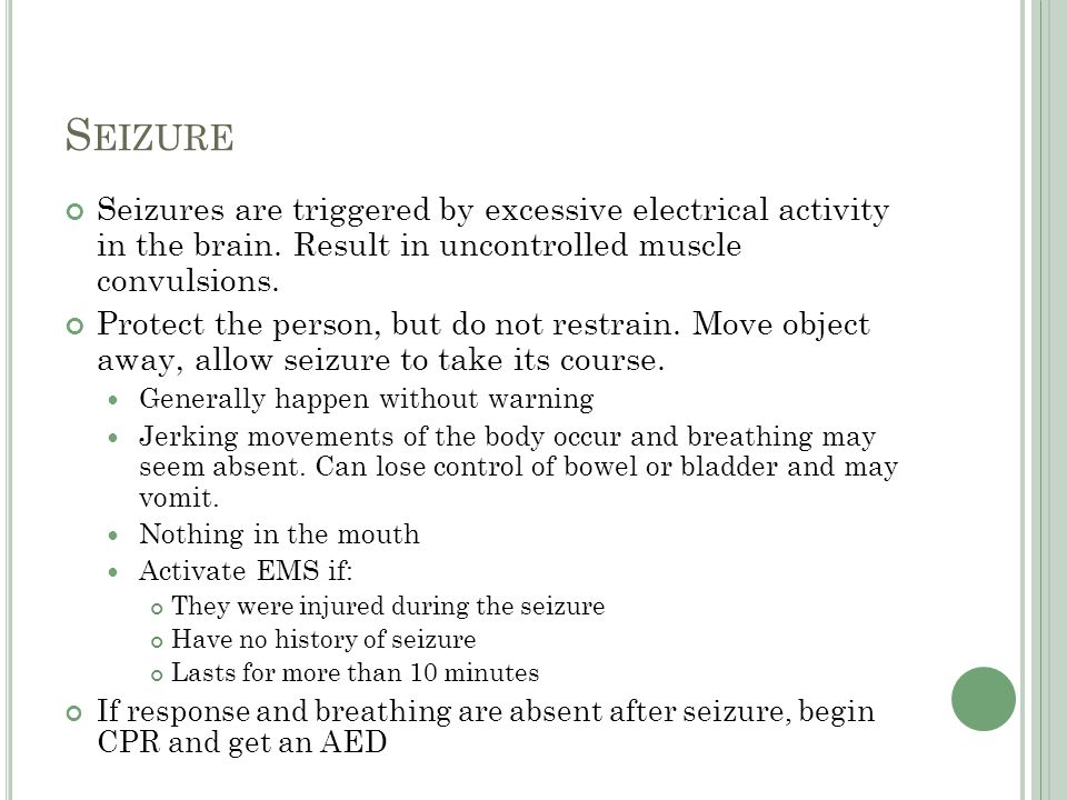 Seizure Seizures are triggered by excessive electrical activity in the brain. Result in uncontrolled muscle convulsions.