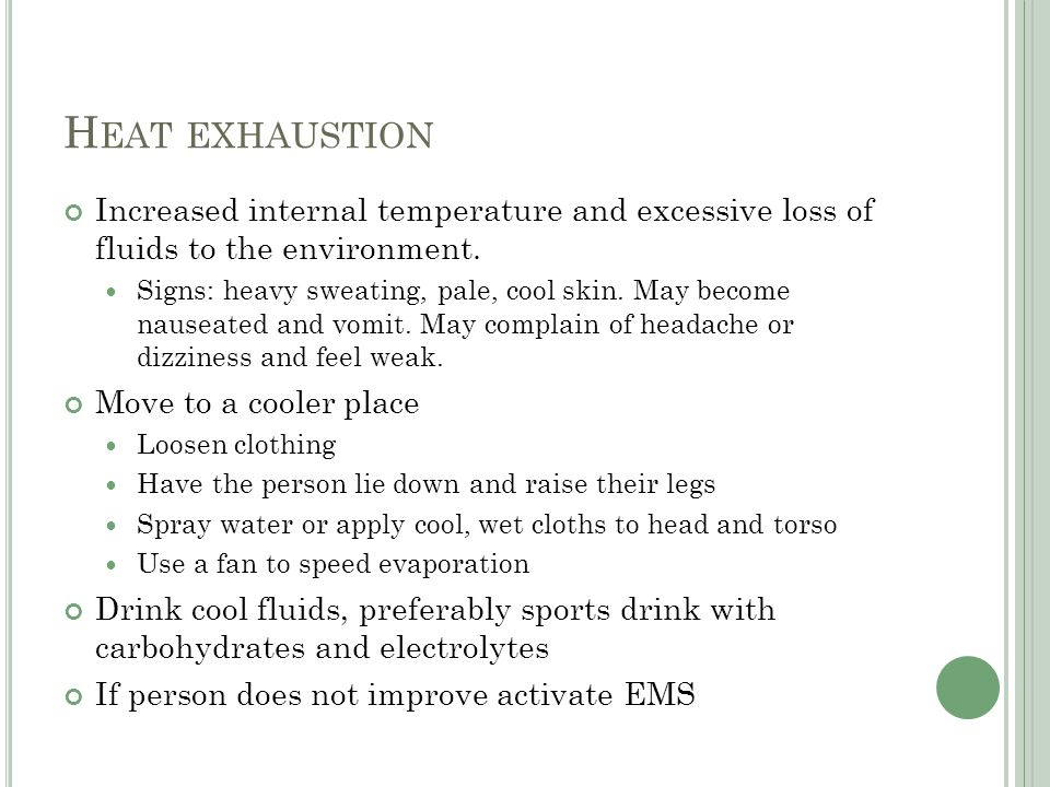 Heat exhaustion Increased internal temperature and excessive loss of fluids to the environment.