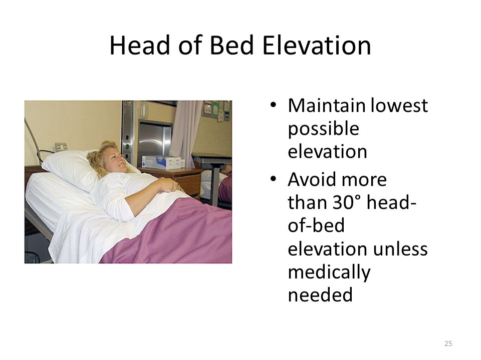 Head of Bed Elevation Maintain lowest possible elevation