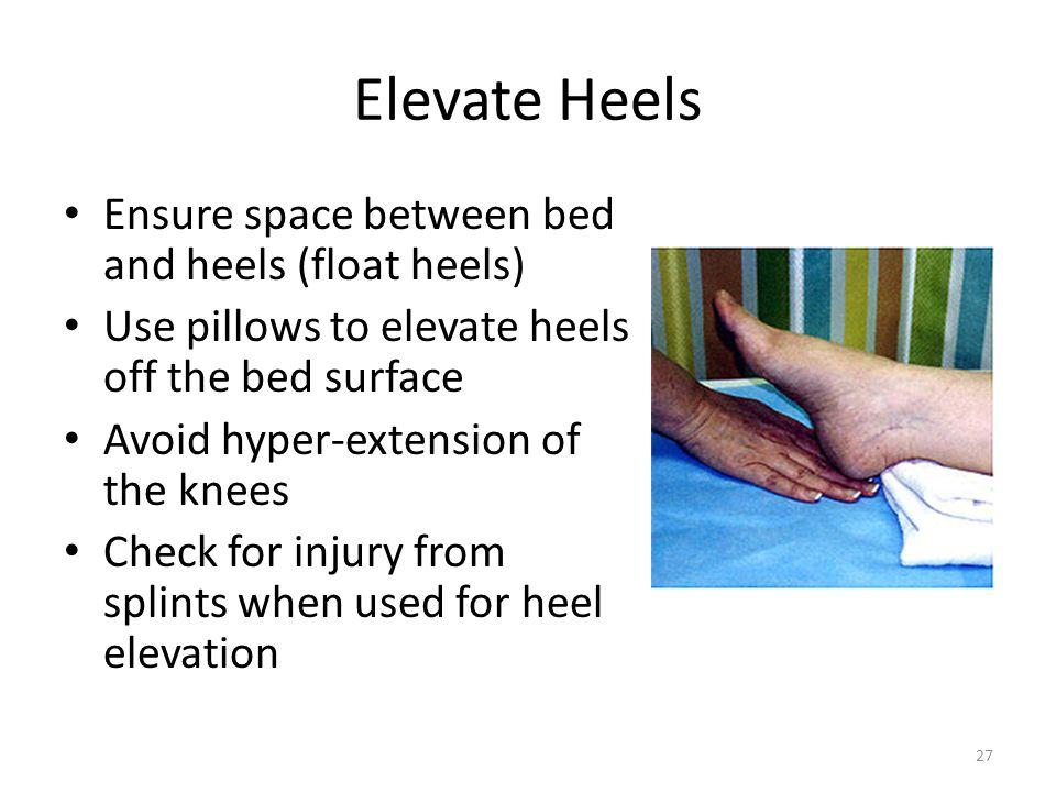 Elevate Heels Ensure space between bed and heels (float heels)