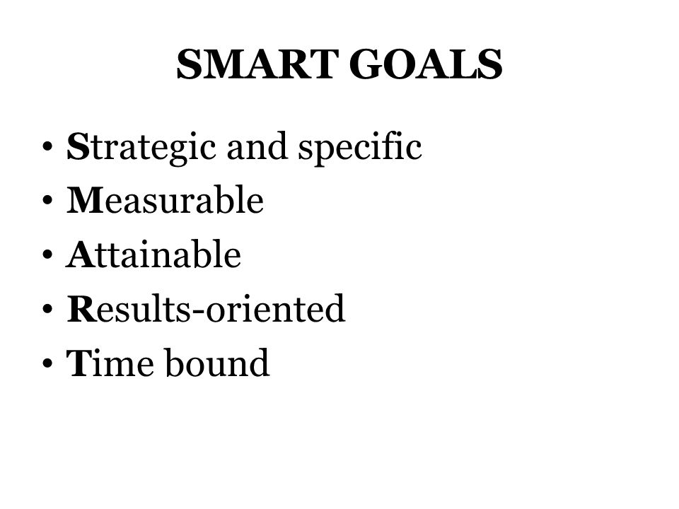 SMART GOALS Strategic and specific Measurable Attainable