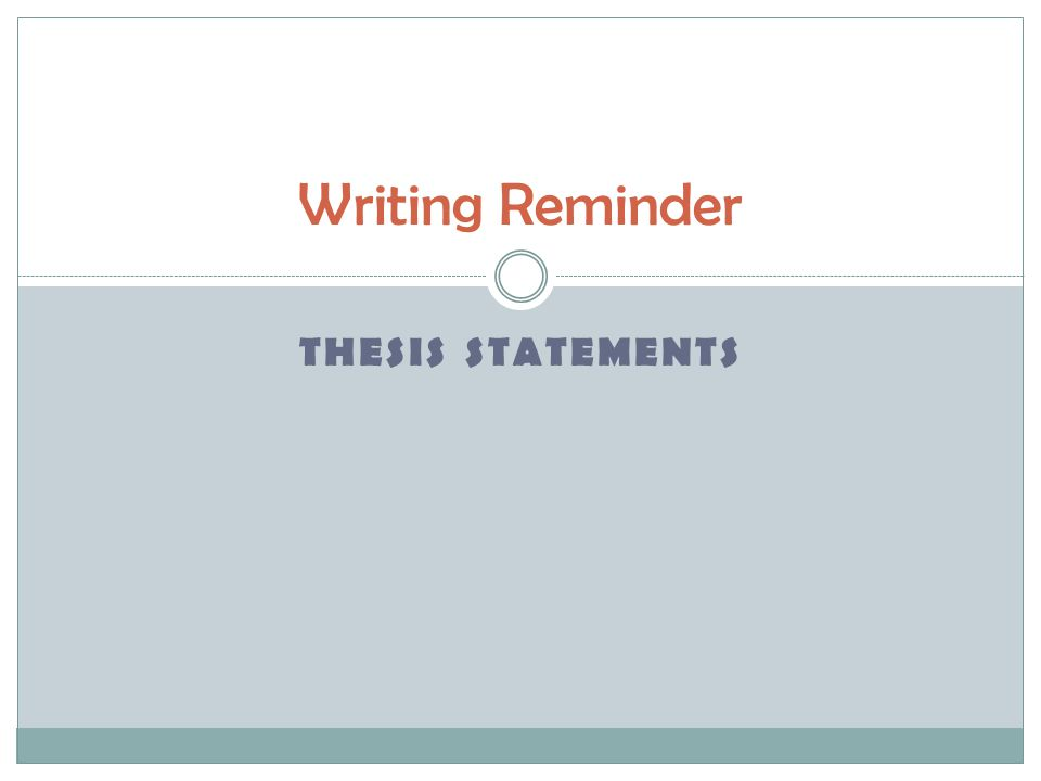 Writing Reminder THESIS STATEMENTS