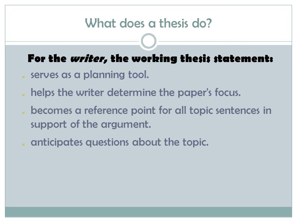 What does a thesis do For the writer, the working thesis statement:
