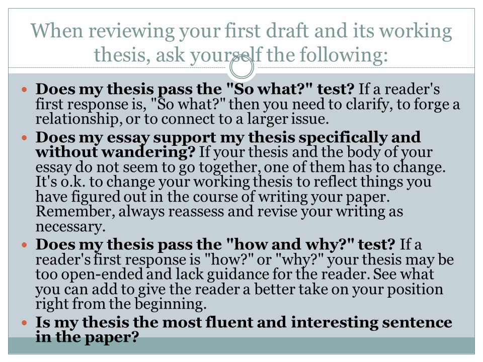 When reviewing your first draft and its working thesis, ask yourself the following: