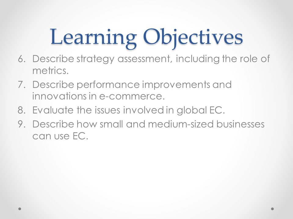 Learning Objectives Describe strategy assessment, including the role of metrics. Describe performance improvements and innovations in e-commerce.