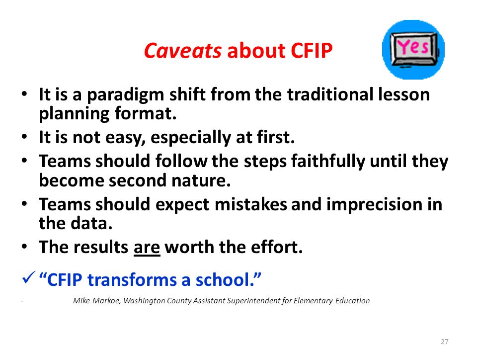 Caveats about CFIP It is a paradigm shift from the traditional lesson planning format. It is not easy, especially at first.