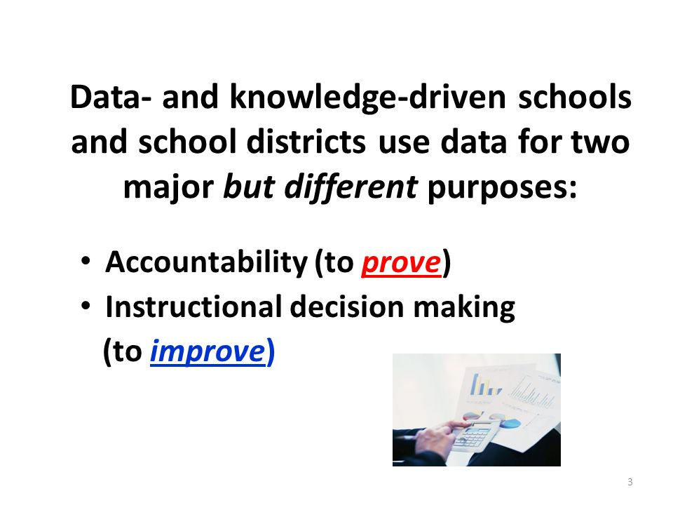 Data- and knowledge-driven schools and school districts use data for two major but different purposes: