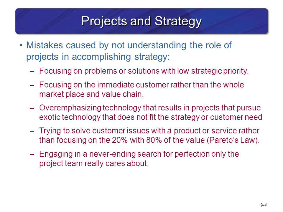 Project Management 6e Projects and Strategy. Mistakes caused by not understanding the role of projects in accomplishing strategy: