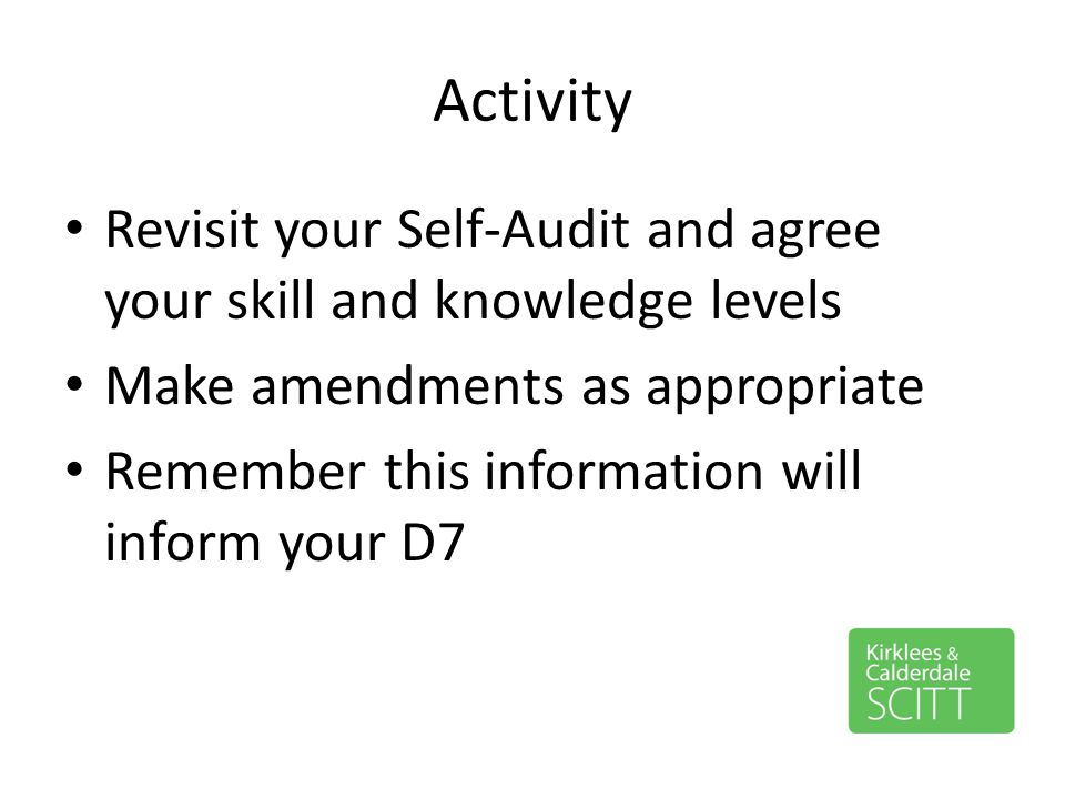 Activity Revisit your Self-Audit and agree your skill and knowledge levels. Make amendments as appropriate.