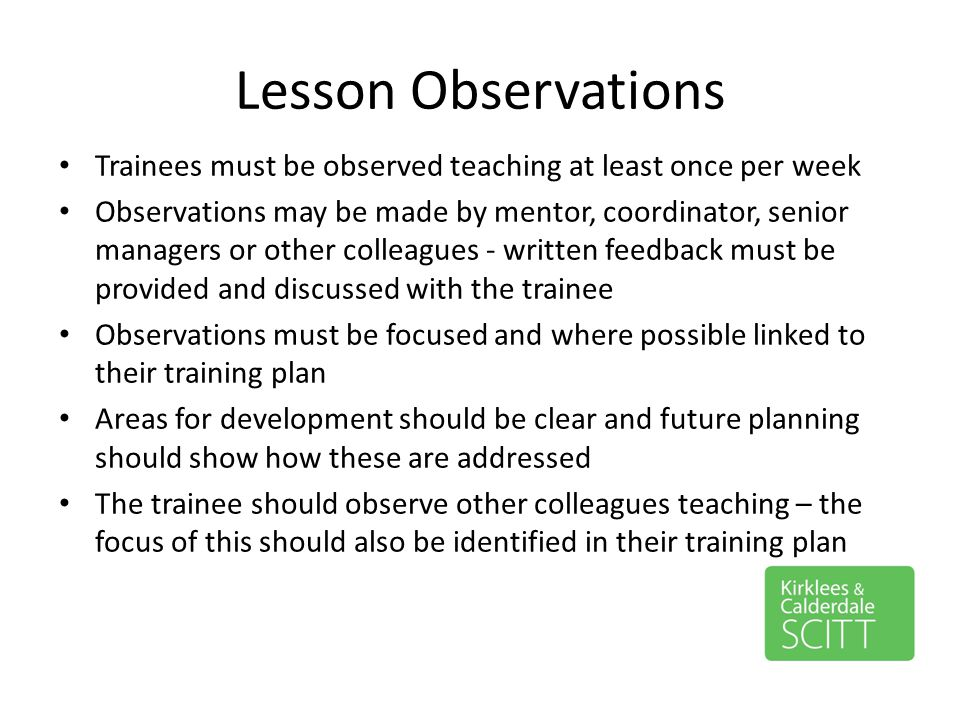 Lesson Observations Trainees must be observed teaching at least once per week.