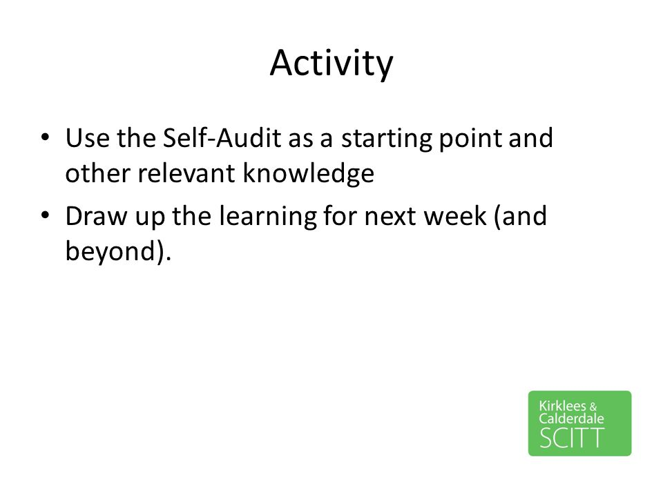 Activity Use the Self-Audit as a starting point and other relevant knowledge.