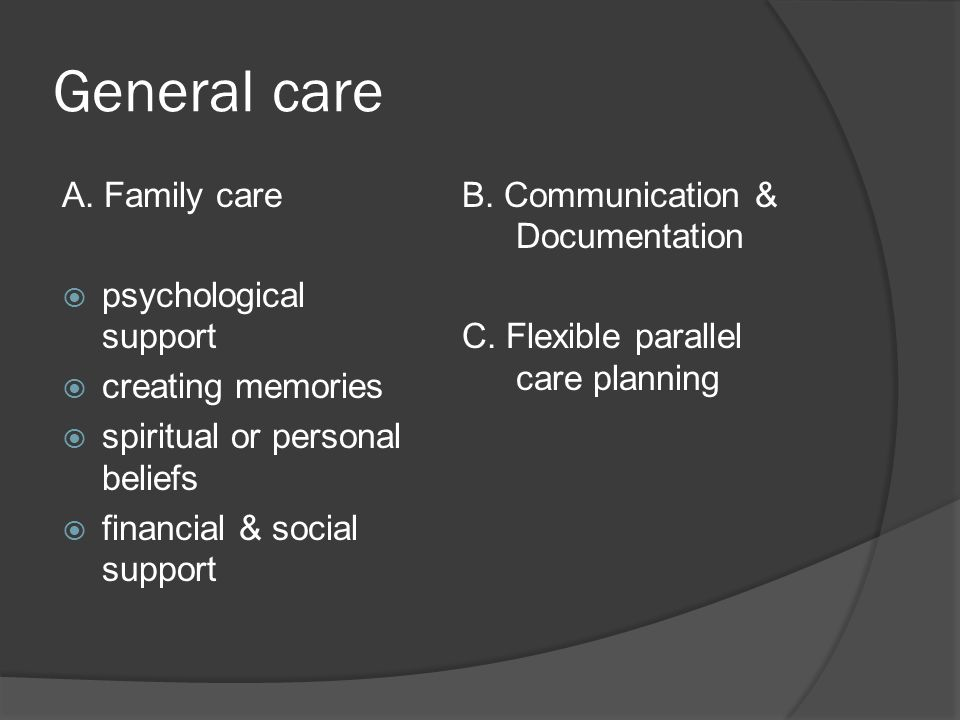 General care A. Family care psychological support creating memories
