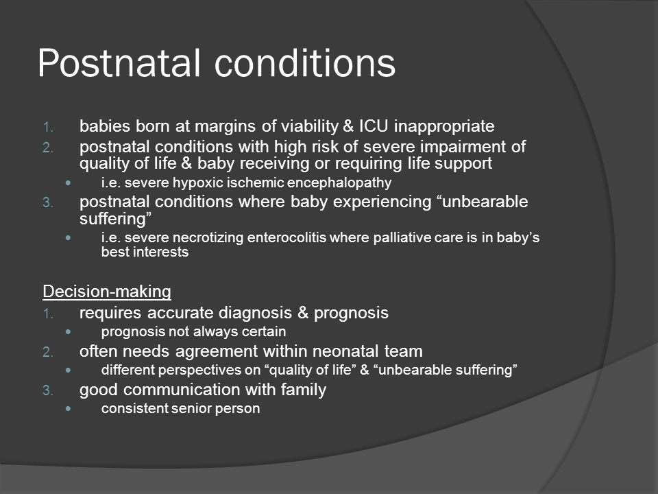 Postnatal conditions babies born at margins of viability & ICU inappropriate.