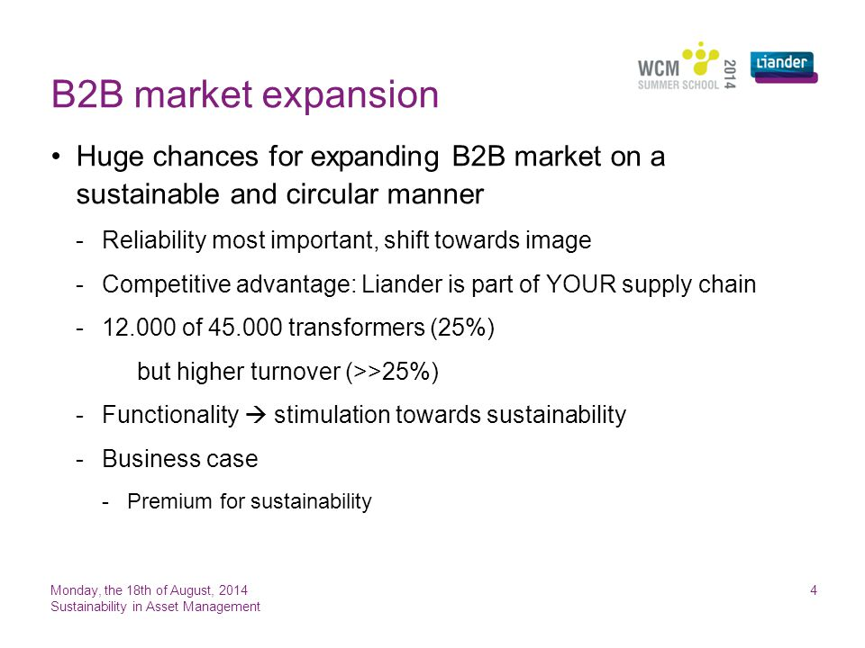 B2B market expansion Huge chances for expanding B2B market on a sustainable and circular manner. Reliability most important, shift towards image.