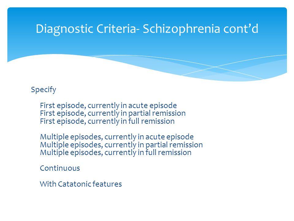 Diagnostic Criteria- Schizophrenia cont'd