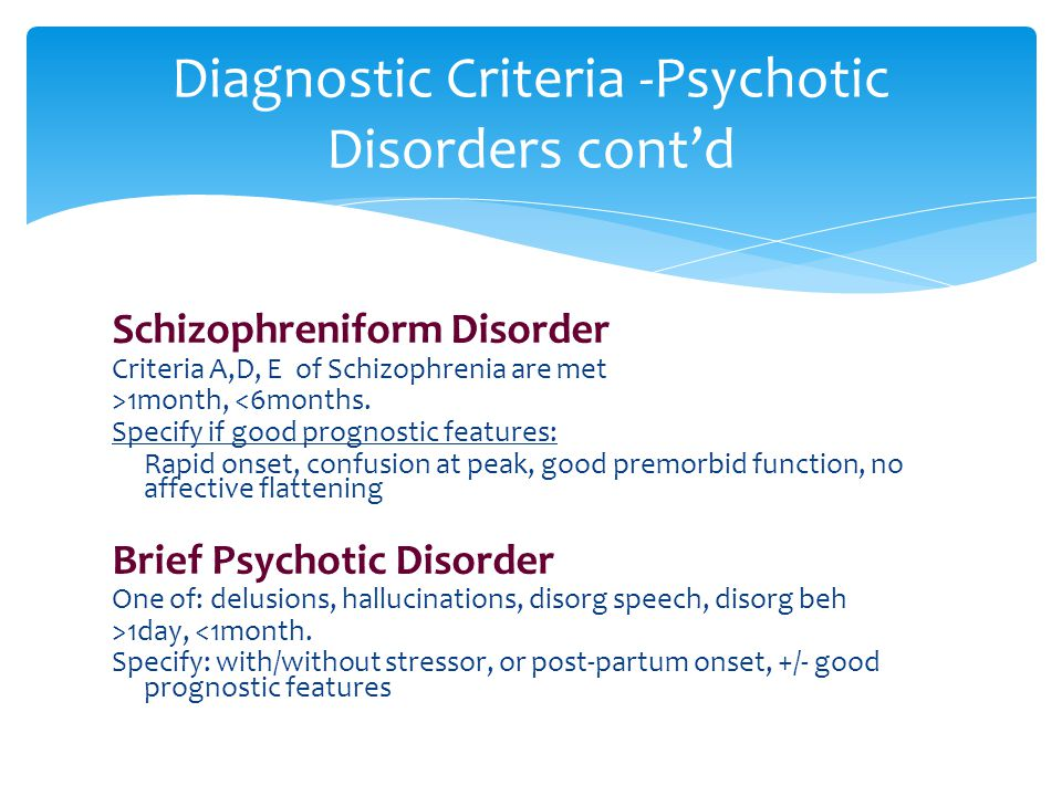 Diagnostic Criteria -Psychotic Disorders cont'd
