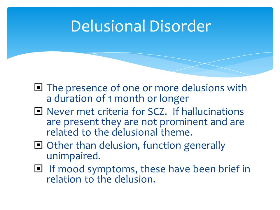 Delusional Disorder The presence of one or more delusions with a duration of 1 month or longer.