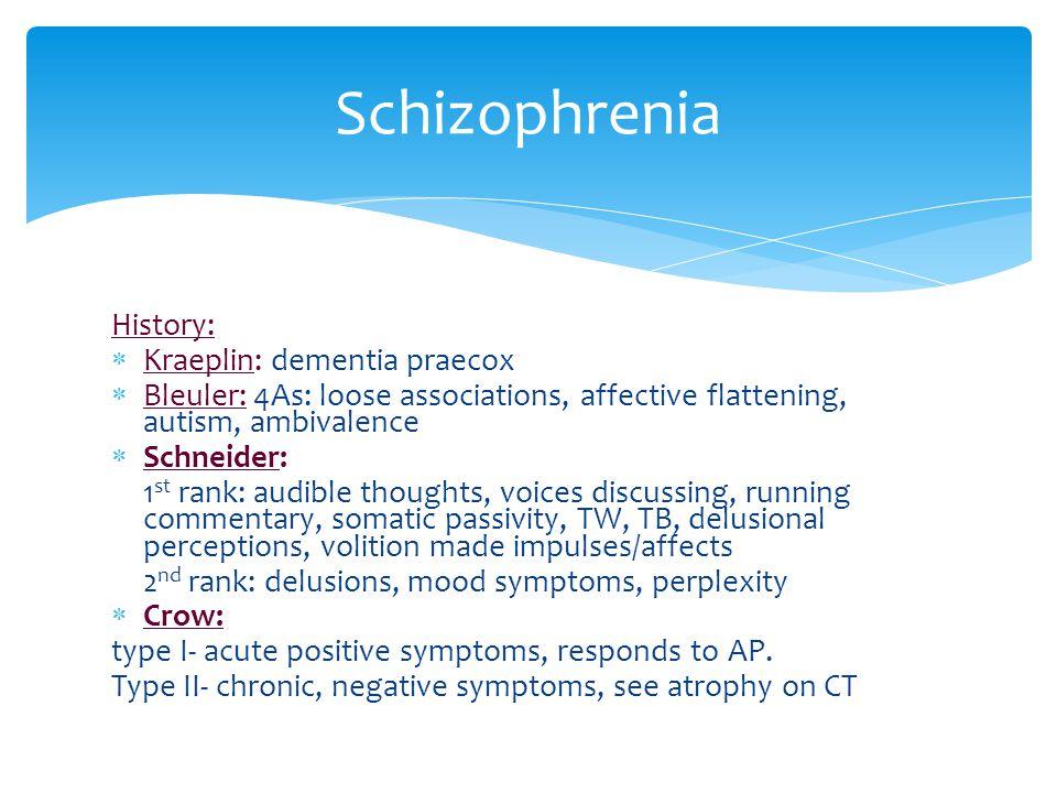 Schizophrenia History: Kraeplin: dementia praecox