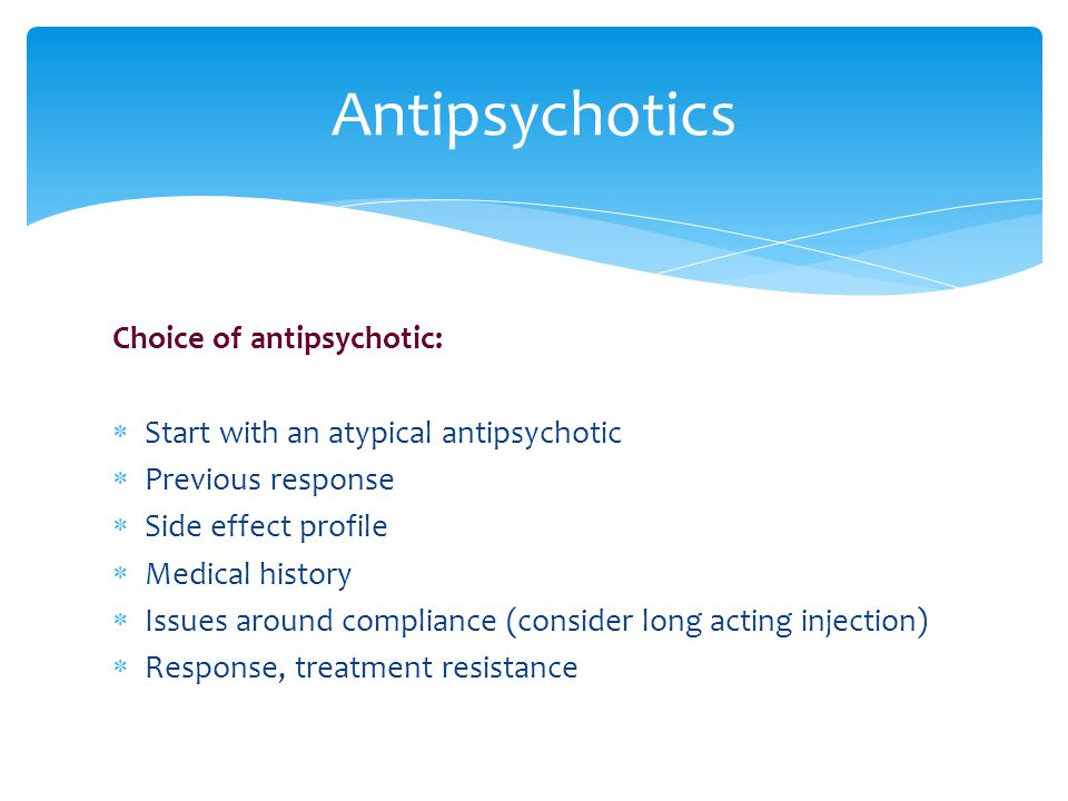 Antipsychotics Choice of antipsychotic: