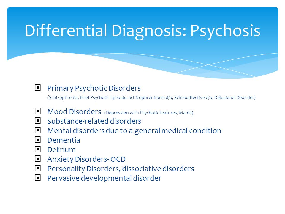 Differential Diagnosis: Psychosis