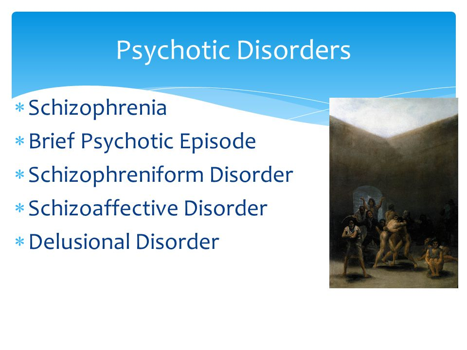 Psychotic Disorders Schizophrenia Brief Psychotic Episode