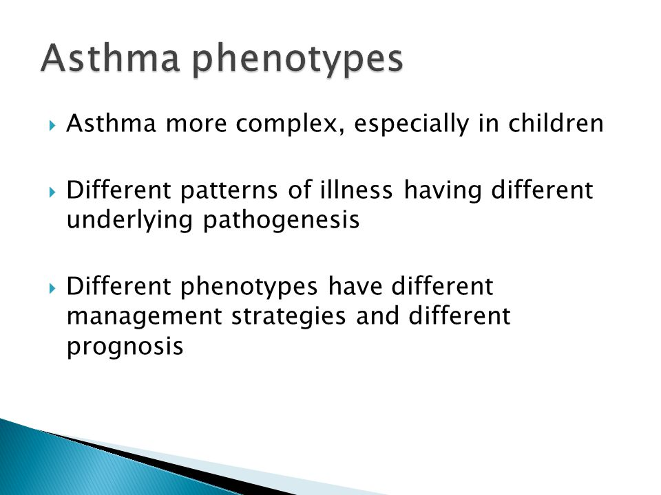 Asthma phenotypes Asthma more complex, especially in children