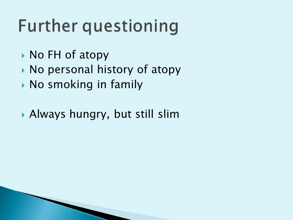 Further questioning No FH of atopy No personal history of atopy