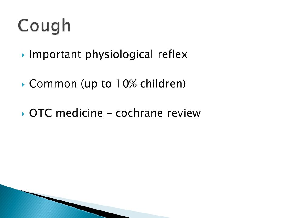 Cough Important physiological reflex Common (up to 10% children)