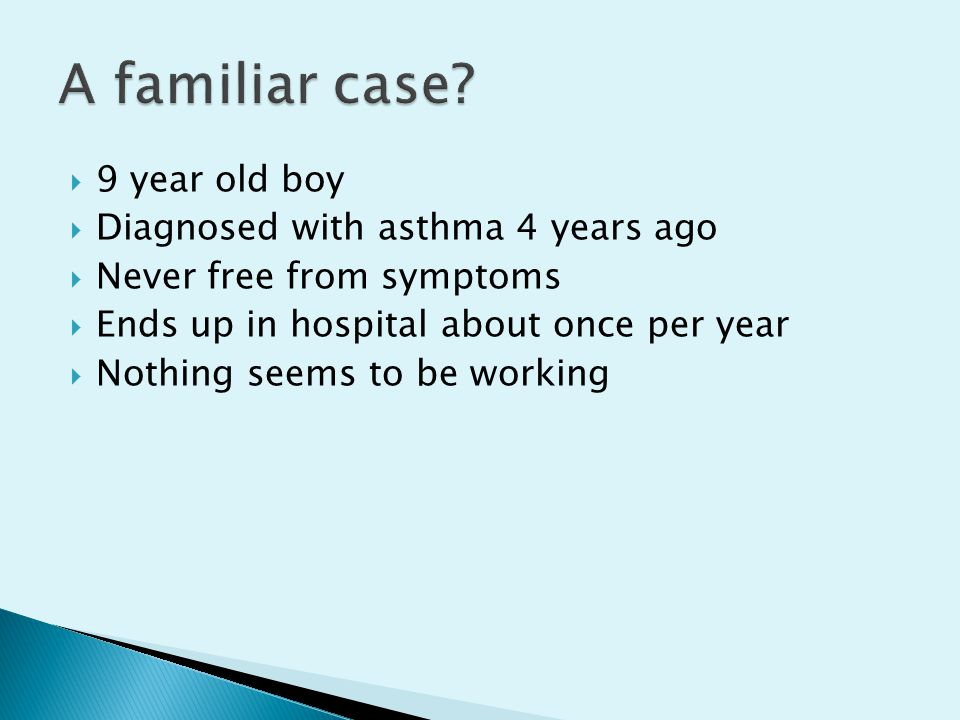 A familiar case 9 year old boy Diagnosed with asthma 4 years ago