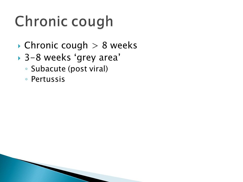 Chronic cough Chronic cough > 8 weeks 3-8 weeks 'grey area'