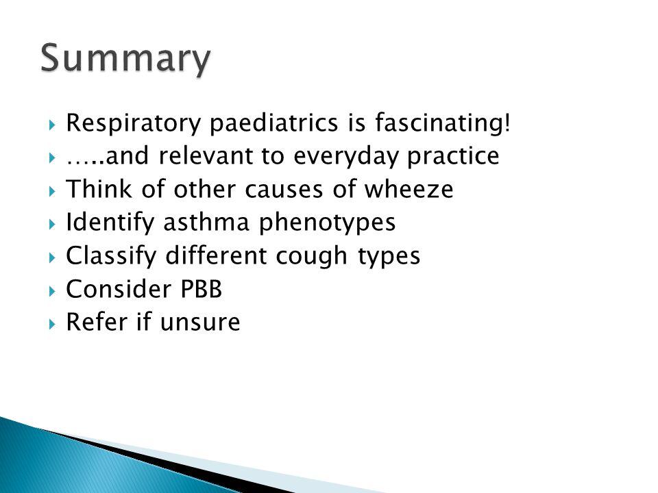 Summary Respiratory paediatrics is fascinating!