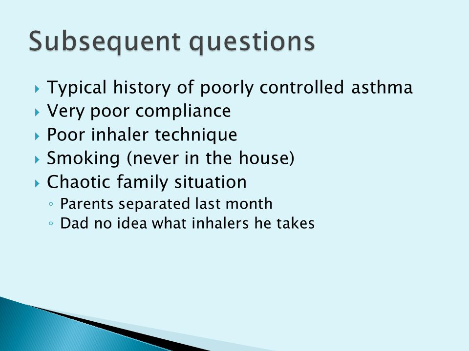 Subsequent questions Typical history of poorly controlled asthma