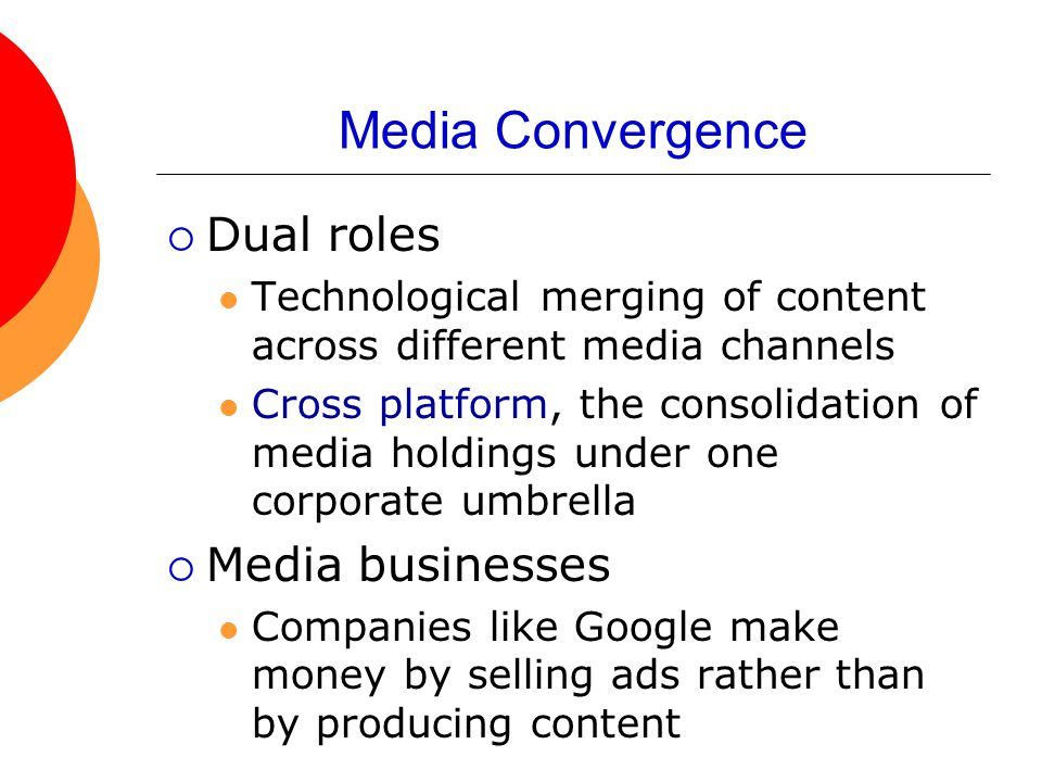 Media Convergence Dual roles Media businesses