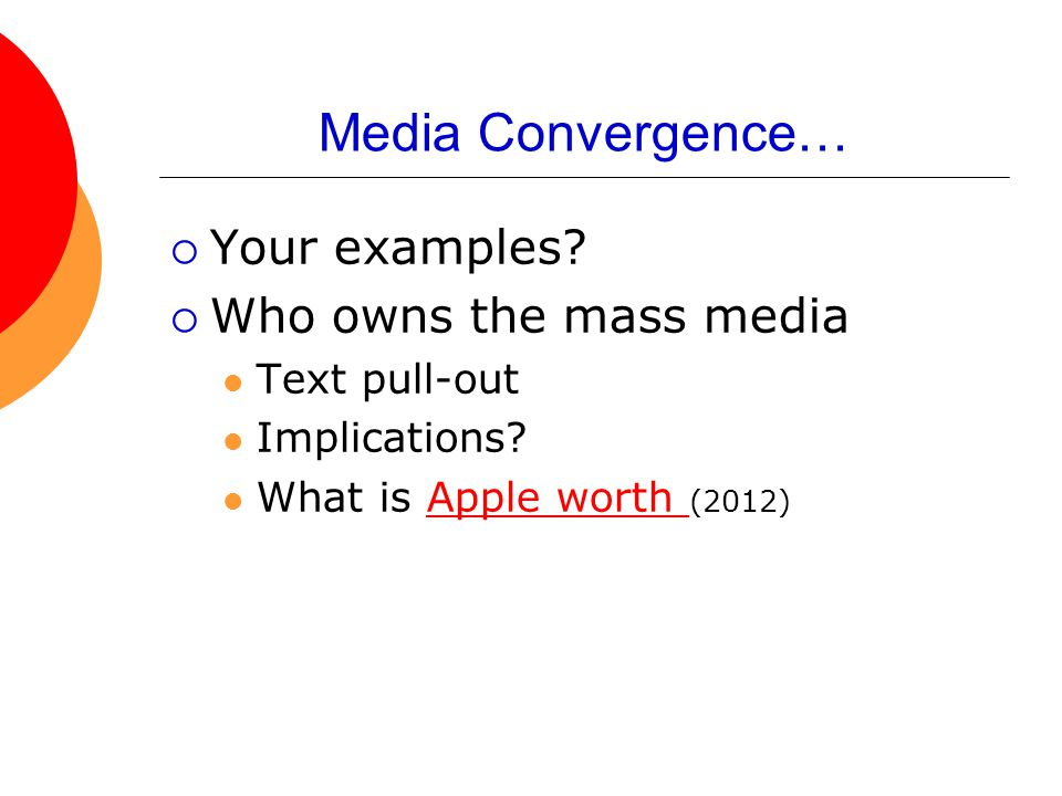 Media Convergence… Your examples Who owns the mass media