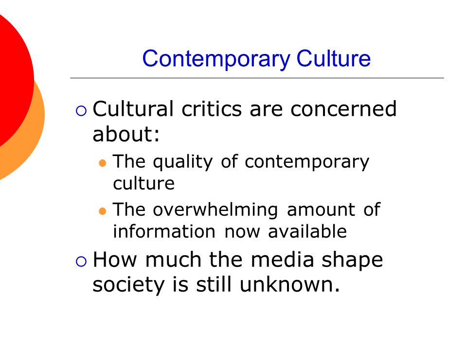 Contemporary Culture Cultural critics are concerned about: