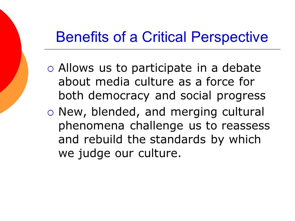 Benefits of a Critical Perspective