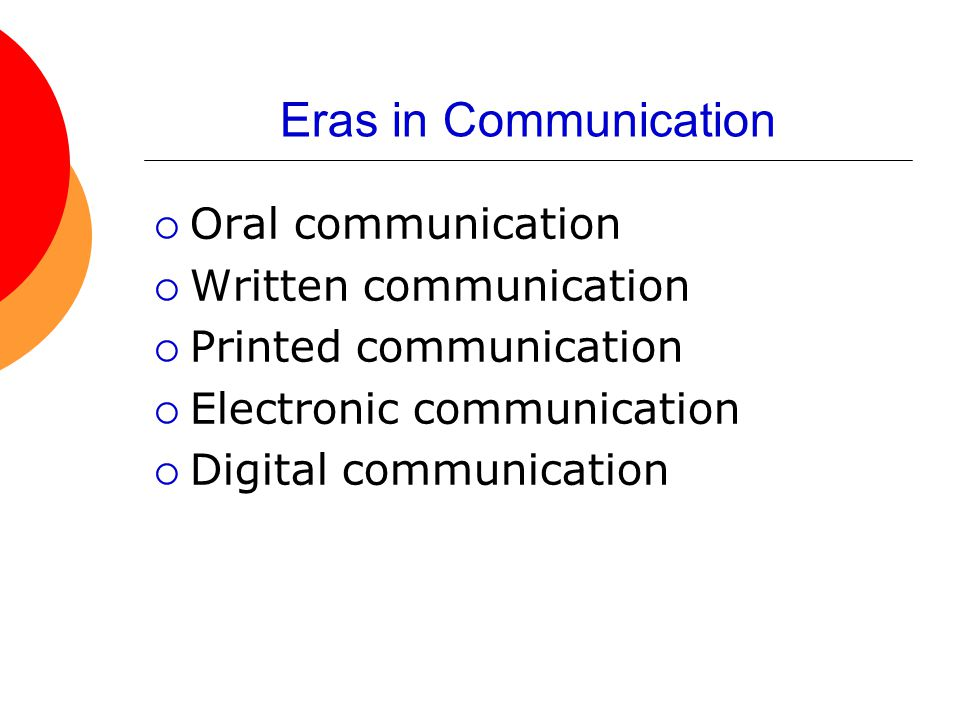 Eras in Communication Oral communication Written communication